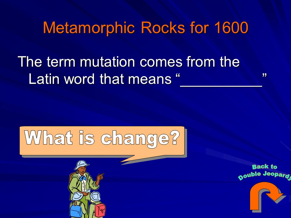 Metamorphic Rocks for 1600 The term mutation comes from the Latin word that means __________