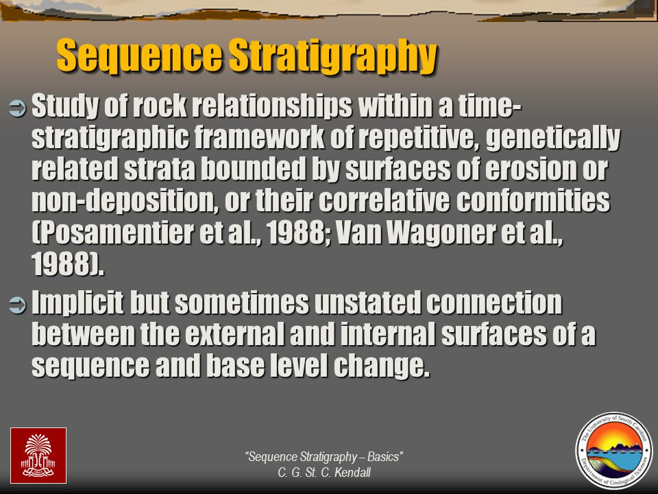 """""""Sequence Stratigraphy – Basics"""" C. G. St. C. Kendall Sequence Stratigraphy  Study of rock relationships within a time- stratigraphic framework of re"""