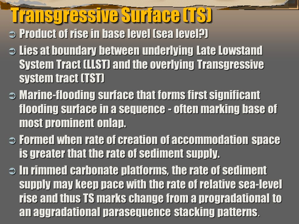 """""""Sequence Stratigraphy – Basics"""" C. G. St. C. Kendall Transgressive Surface (TS)  Product of rise in base level (sea level?)  Lies at boundary betwe"""