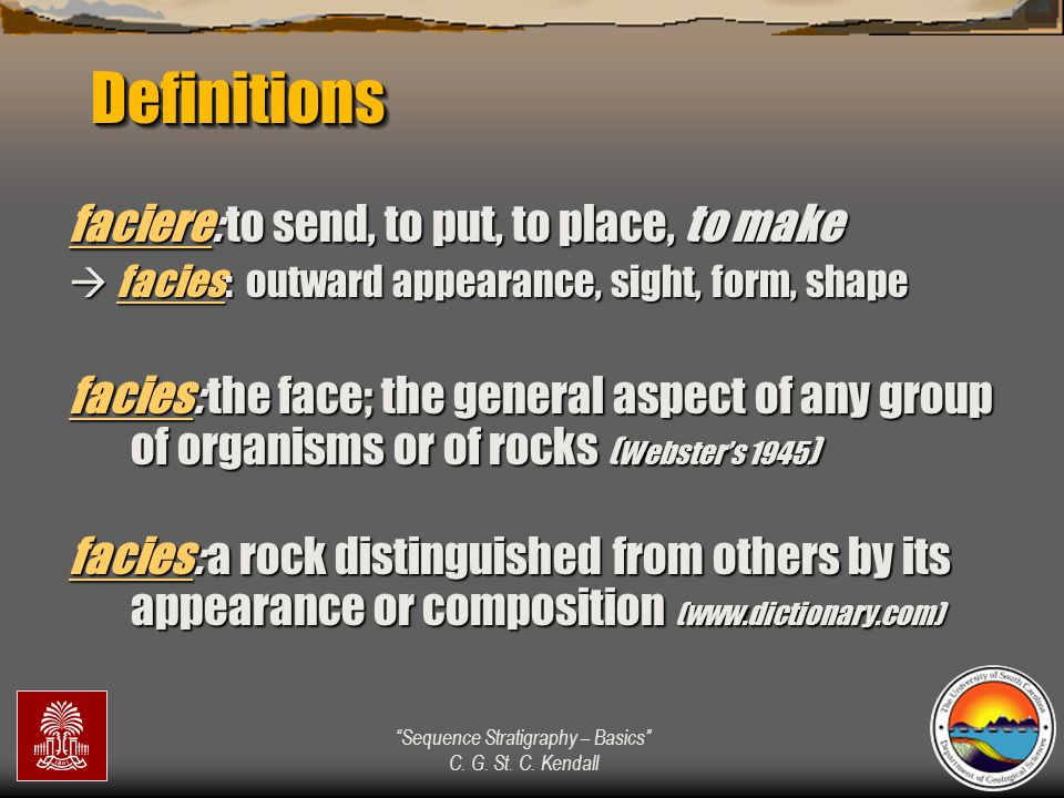 """""""Sequence Stratigraphy – Basics"""" C. G. St. C. Kendall faciere: to send, to put, to place, to make  facies: outward appearance, sight, form, shape fac"""