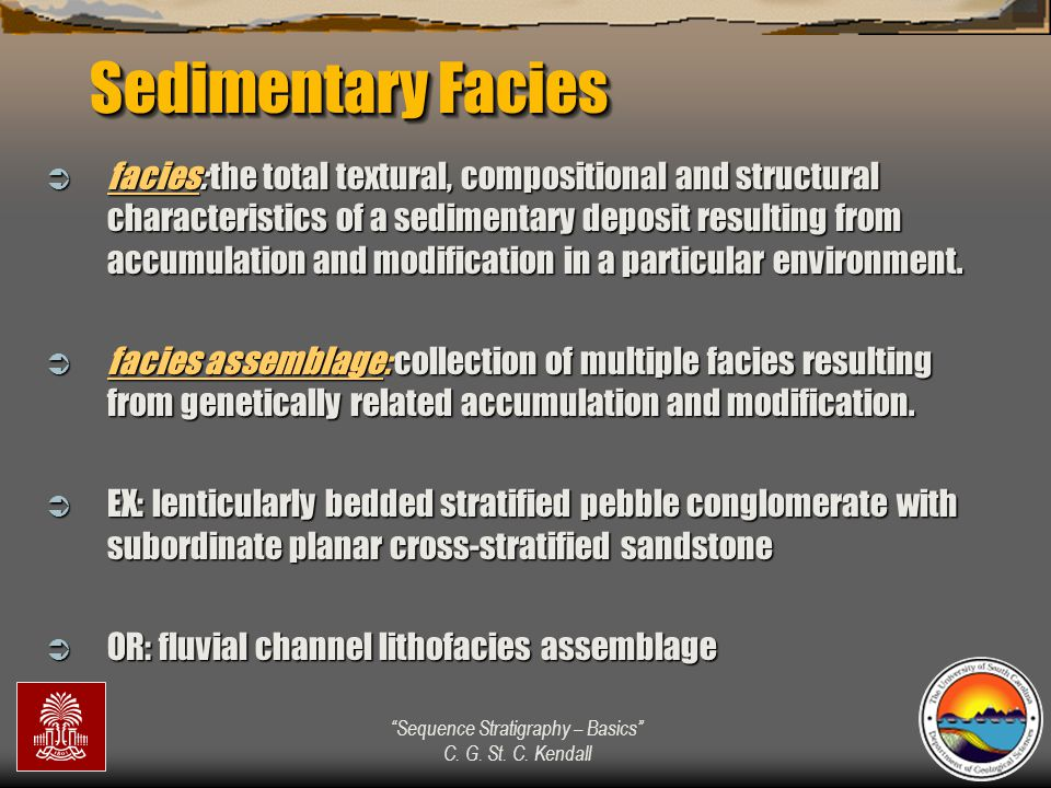 """""""Sequence Stratigraphy – Basics"""" C. G. St. C. Kendall Sedimentary Facies  facies: the total textural, compositional and structural characteristics of"""