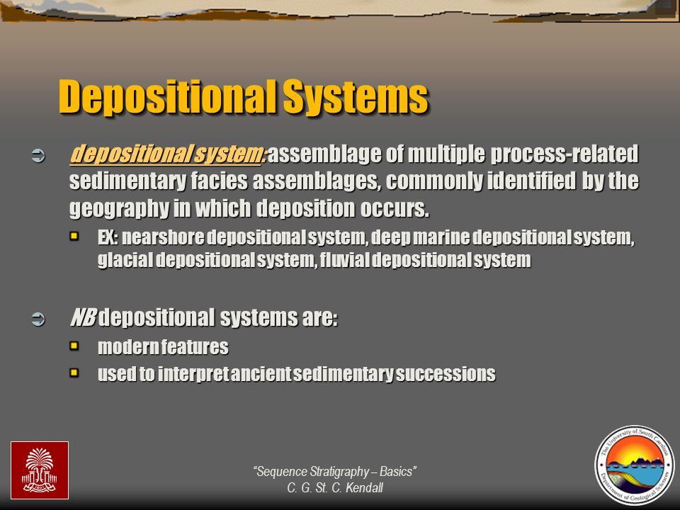 """""""Sequence Stratigraphy – Basics"""" C. G. St. C. Kendall Depositional Systems  depositional system: assemblage of multiple process-related sedimentary f"""
