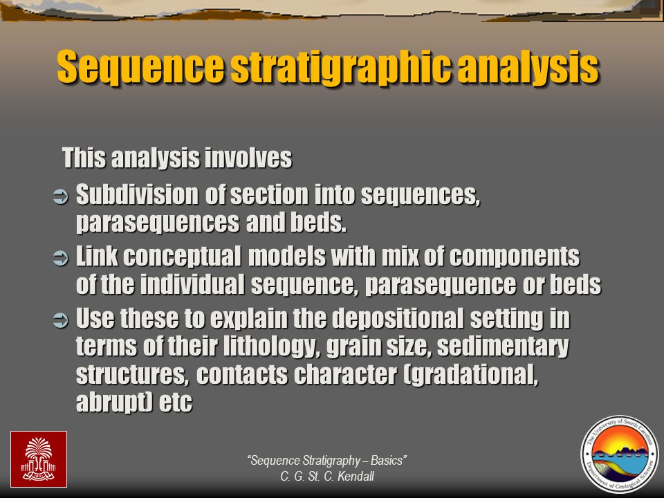 """""""Sequence Stratigraphy – Basics"""" C. G. St. C. Kendall Sequence stratigraphic analysis  Subdivision of section into sequences, parasequences and beds."""