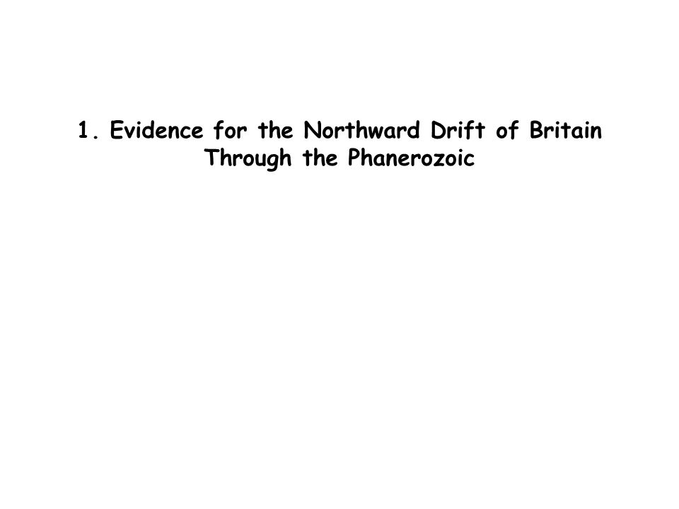 1. Evidence for the Northward Drift of Britain Through the Phanerozoic