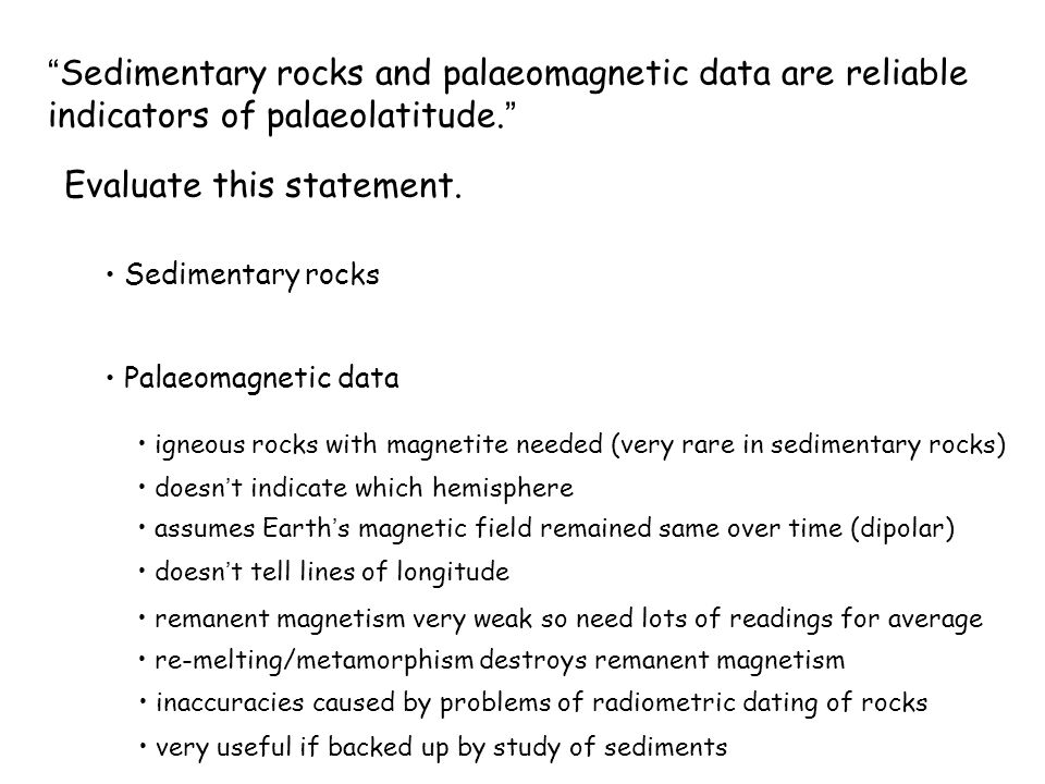 Sedimentary rocks and palaeomagnetic data are reliable indicators of palaeolatitude. Sedimentary rocks Palaeomagnetic data Evaluate this statement.
