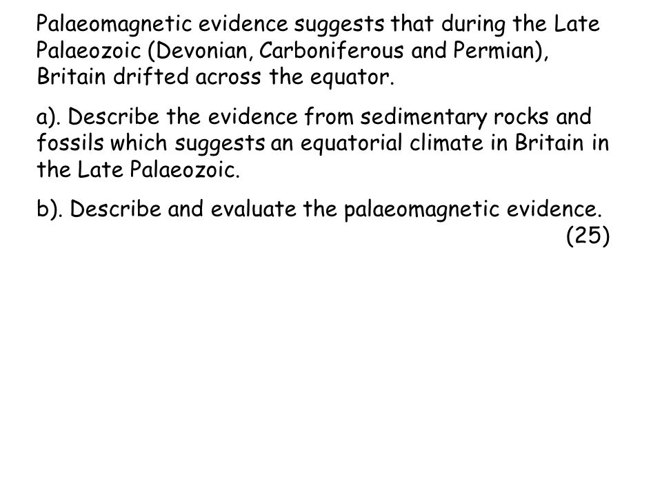 Palaeomagnetic evidence suggests that during the Late Palaeozoic (Devonian, Carboniferous and Permian), Britain drifted across the equator.