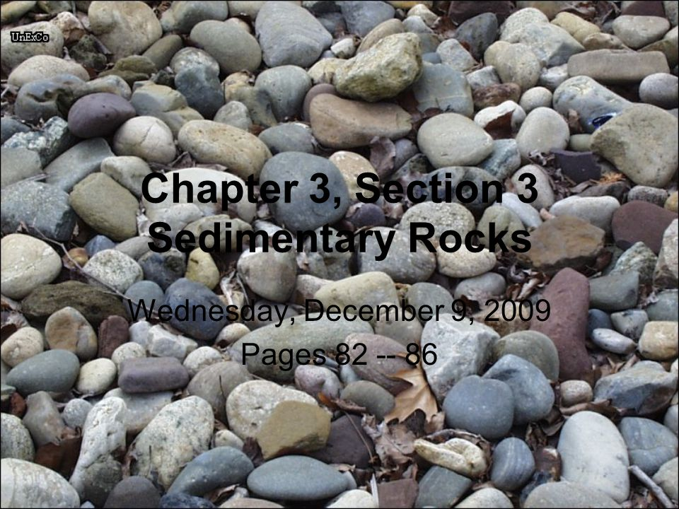 Chapter 3, Section 3 Sedimentary Rocks Wednesday, December 9, 2009 Pages 82 -- 86