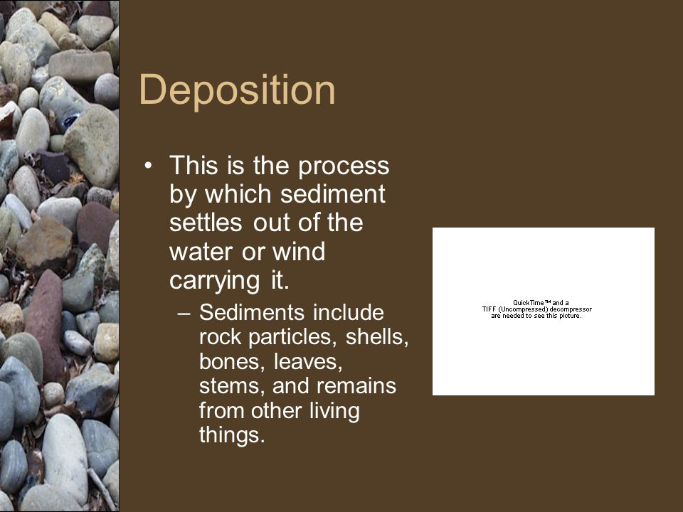 Deposition This is the process by which sediment settles out of the water or wind carrying it.