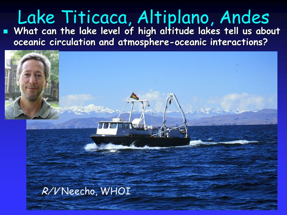 Lake Titicaca, Altiplano, Andes What can the lake level of high altitude lakes tell us about oceanic circulation and atmosphere-oceanic interactions.