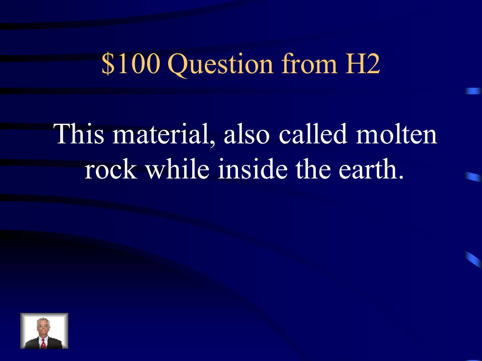 $500 Answer from H1 What is igneous rock
