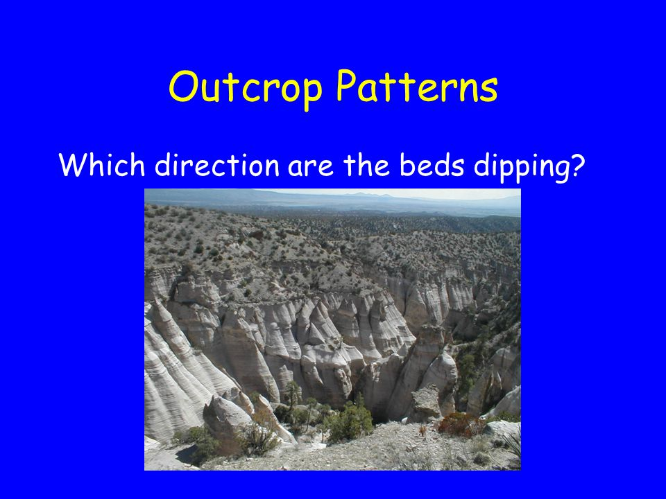 Outcrop Patterns Which direction are the beds dipping?