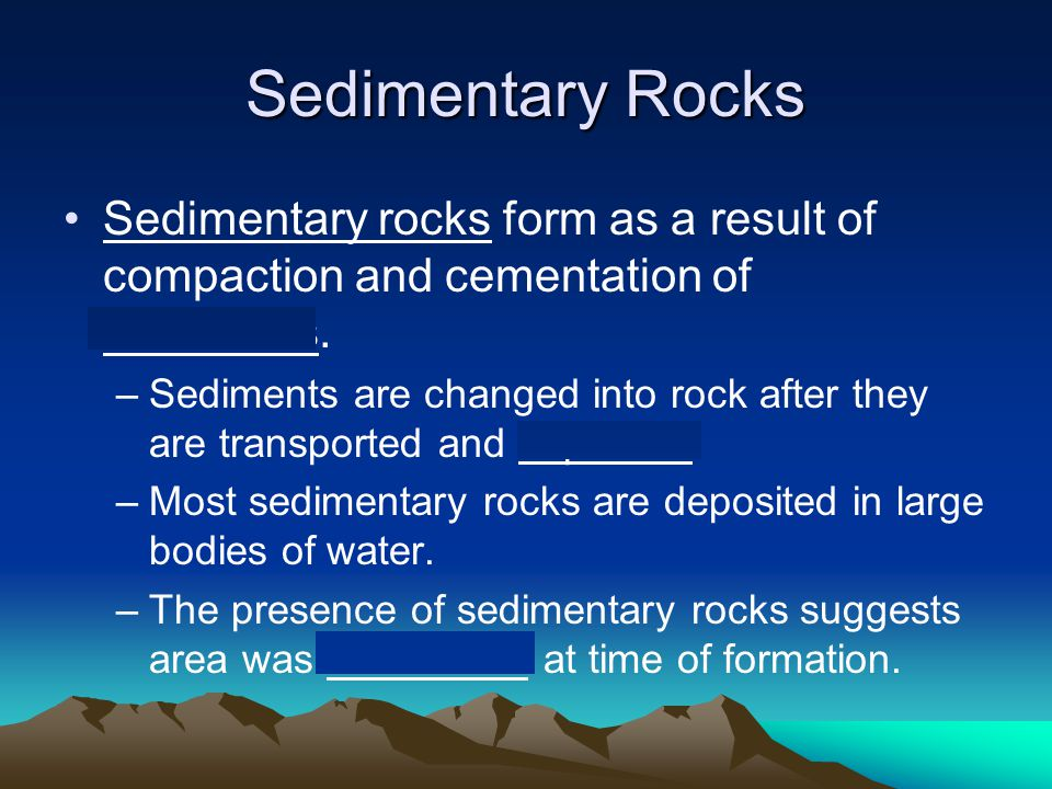 Sedimentary Rocks Sedimentary rocks form as a result of compaction and cementation of sediments.