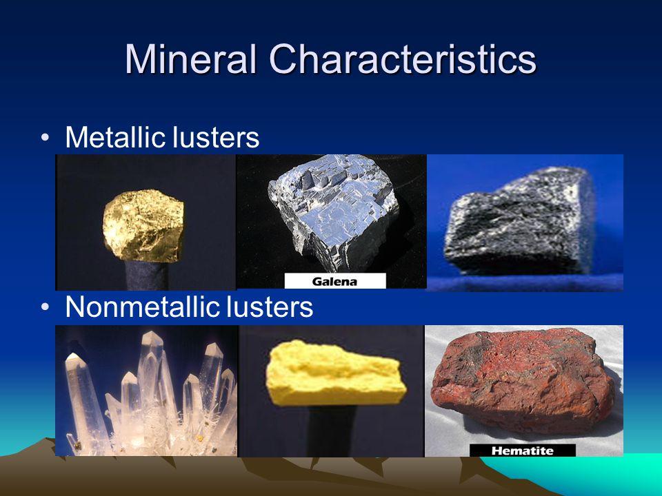 Mineral Characteristics Metallic lusters Nonmetallic lusters