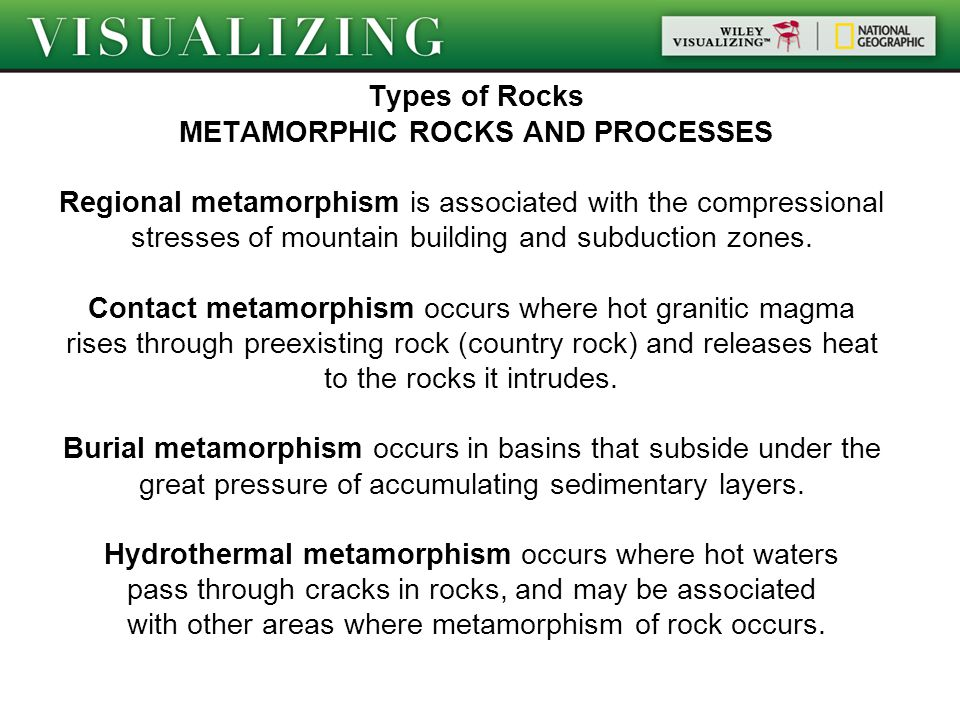 Types of Rocks METAMORPHIC ROCKS AND PROCESSES Regional metamorphism is associated with the compressional stresses of mountain building and subduction zones.
