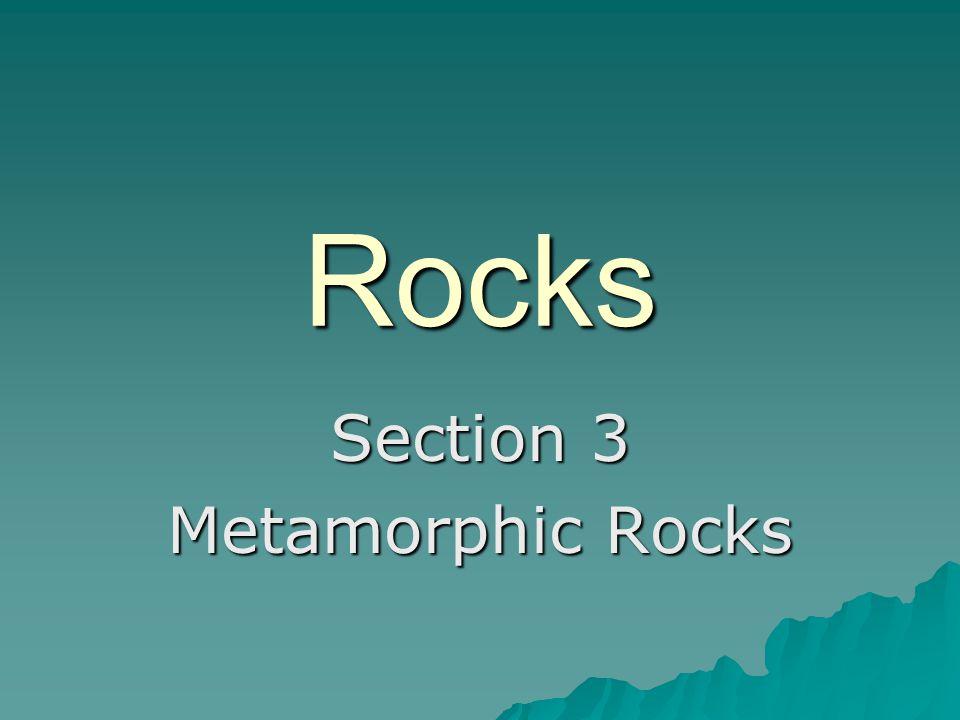 Rocks Section 3 Metamorphic Rocks