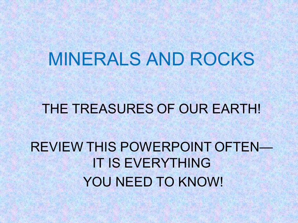 MINERALS AND ROCKS THE TREASURES OF OUR EARTH.
