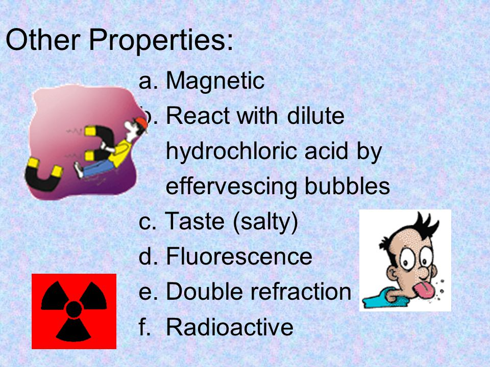 Other Properties: a. Magnetic b. React with dilute hydrochloric acid by effervescing bubbles c.