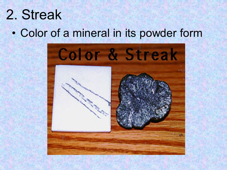 2. Streak Color of a mineral in its powder form