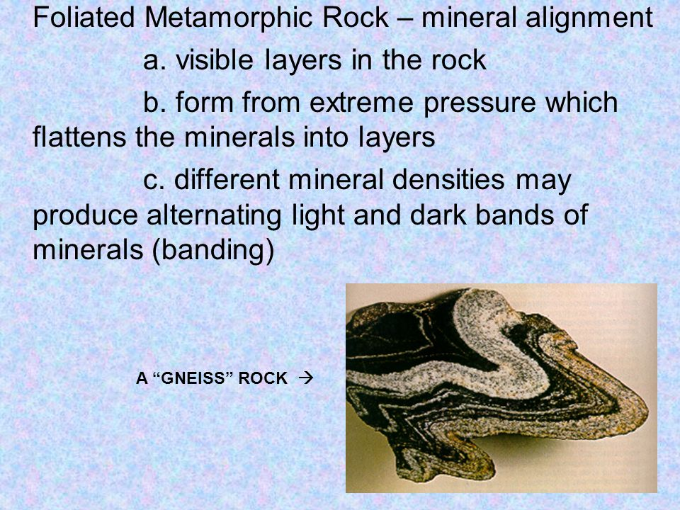 Foliated Metamorphic Rock – mineral alignment a. visible layers in the rock b.
