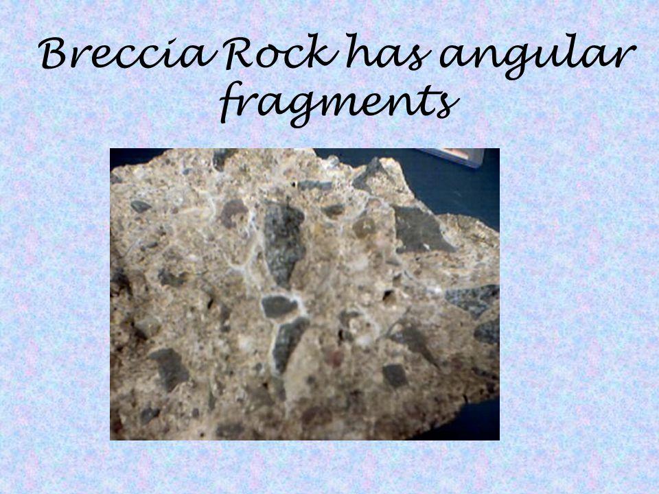 Breccia Rock has angular fragments