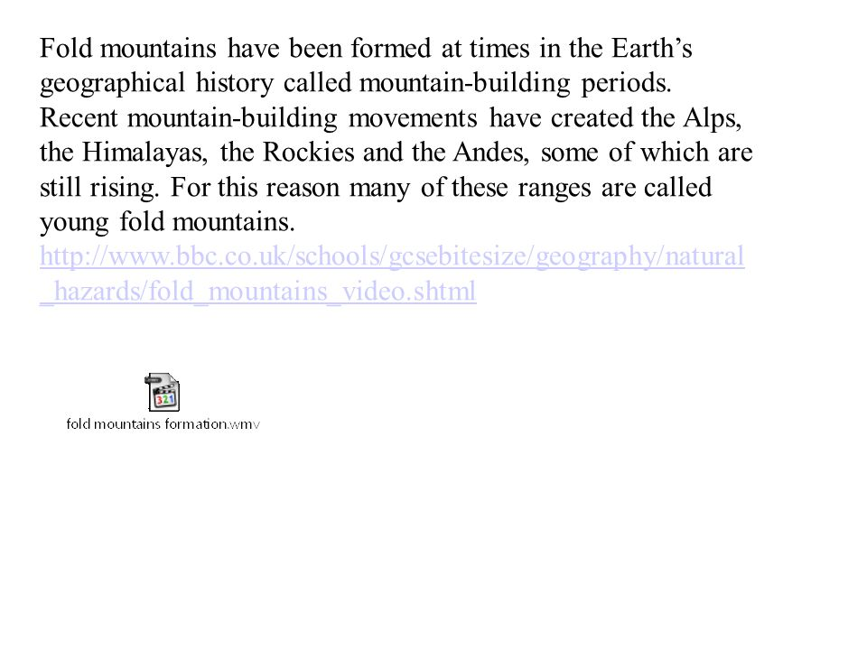 Fold mountains have been formed at times in the Earth's geographical history called mountain-building periods.