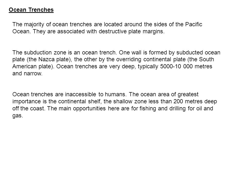 Ocean Trenches The majority of ocean trenches are located around the sides of the Pacific Ocean.