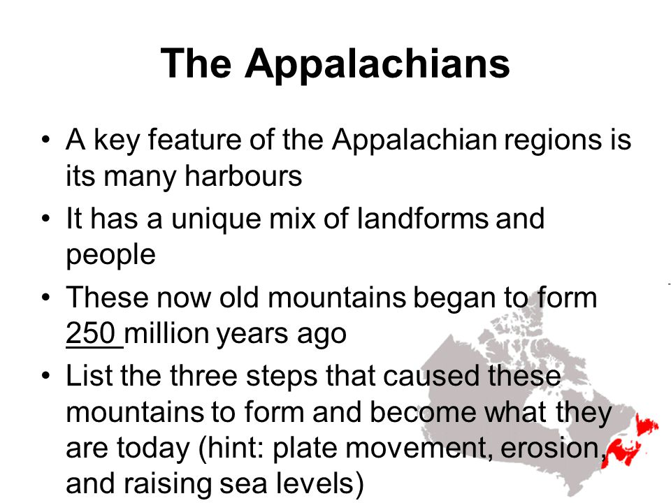 The Appalachians A key feature of the Appalachian regions is its many harbours It has a unique mix of landforms and people These now old mountains beg