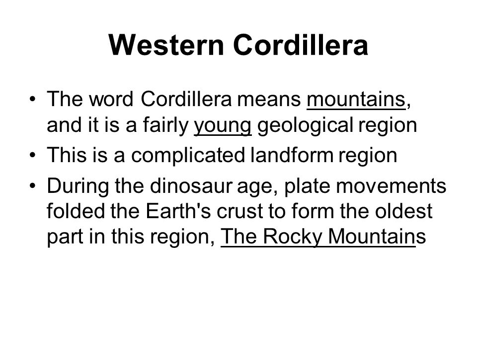 Western Cordillera The word Cordillera means mountains, and it is a fairly young geological region This is a complicated landform region During the di