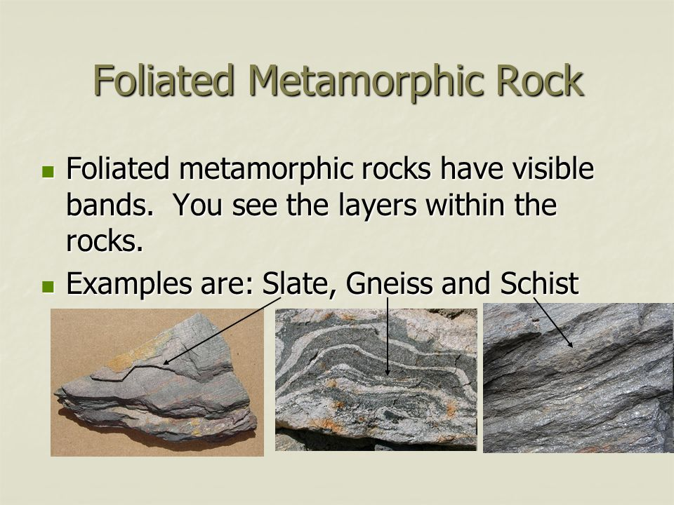 Foliated Metamorphic Rock Foliated metamorphic rocks have visible bands. You see the layers within the rocks. Foliated metamorphic rocks have visible