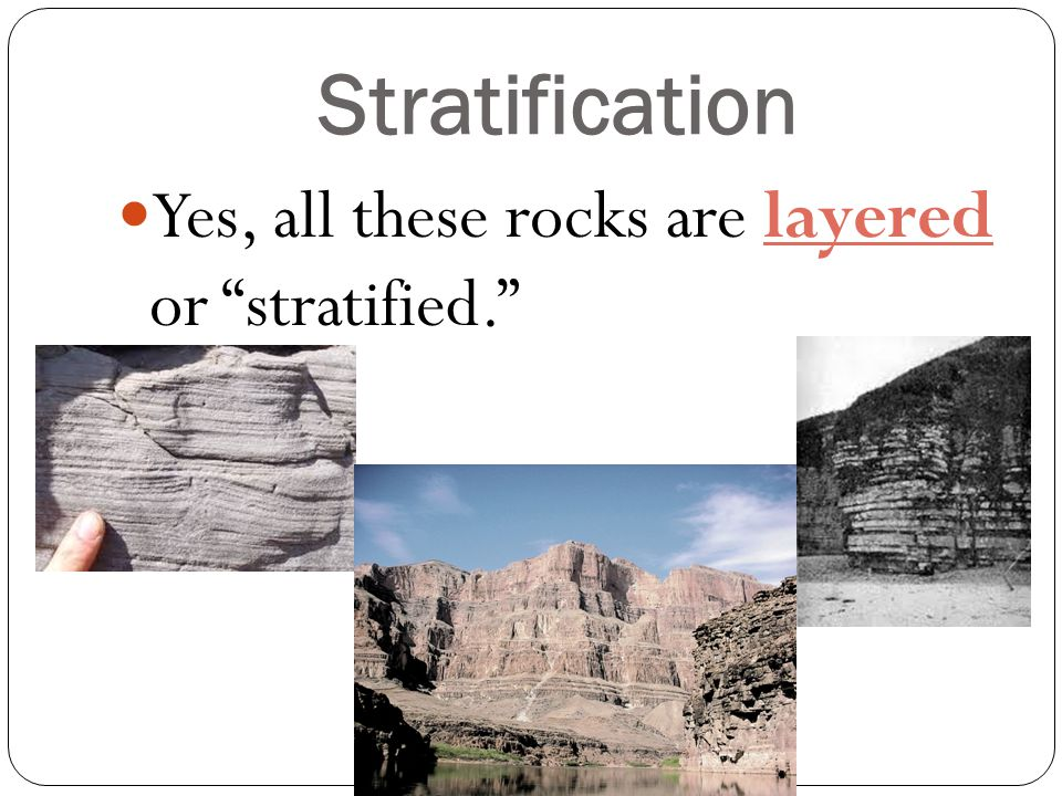 "Stratification Yes, all these rocks are layered or ""stratified."""