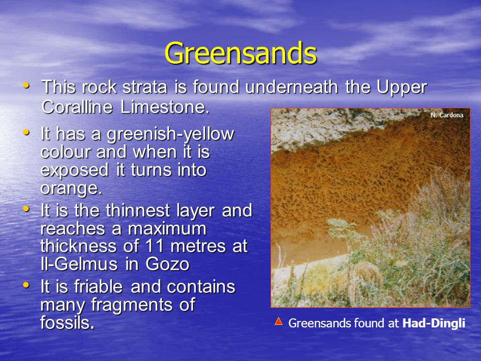 Greensands It has a greenish-yellow colour and when it is exposed it turns into orange. It has a greenish-yellow colour and when it is exposed it turn