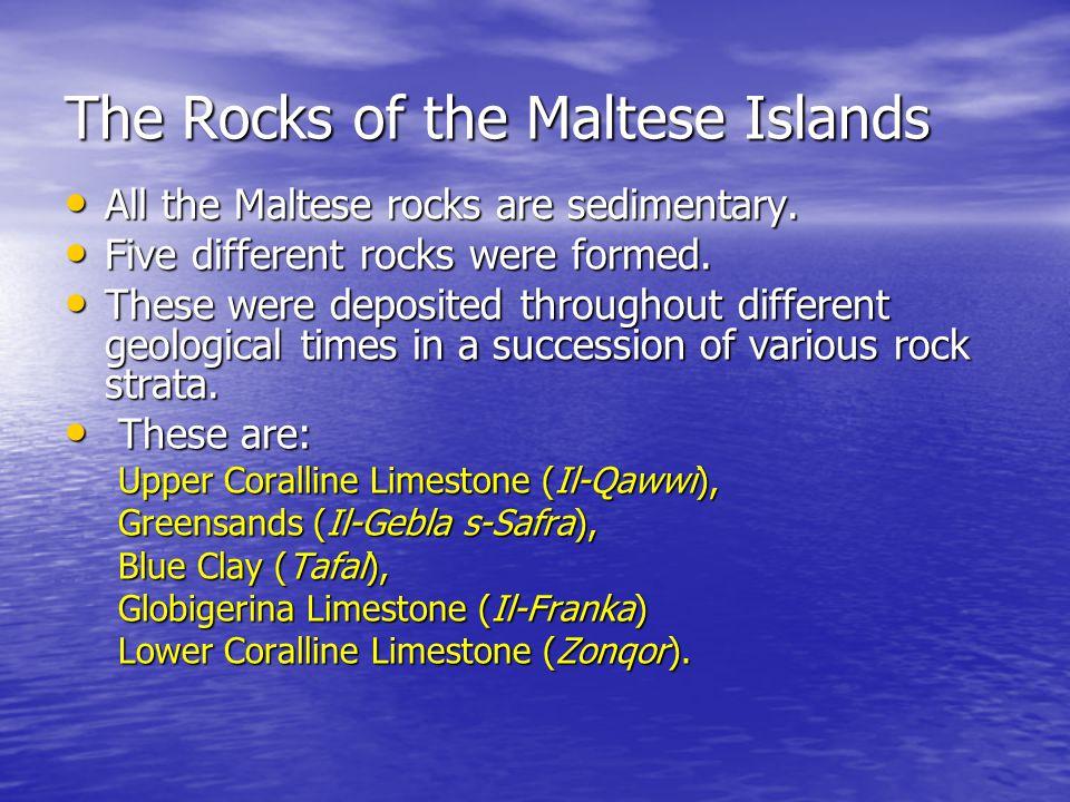 Upper Coralline Limestone (Il-Qawwi) Greensands (Il-Gebla s-Safra) Blue Clay (Tafal) Globigerina Limestone (Il-Franka) Lower Coralline Limestone (Zonqor)