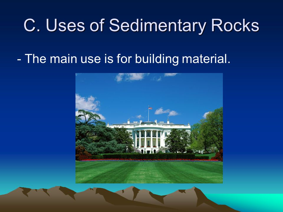C. Uses of Sedimentary Rocks - The main use is for building material.