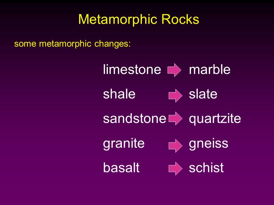 limestone marble shale slate sandstone quartzite granite gneiss basalt schist Metamorphic Rocks some metamorphic changes: