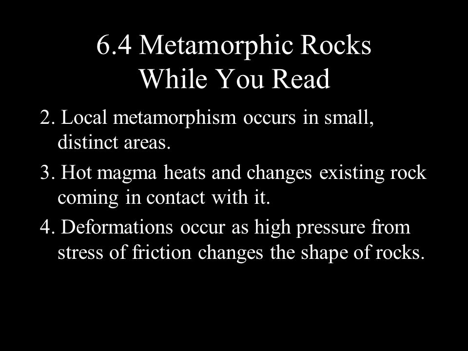 2.Local metamorphism occurs in small, distinct areas.