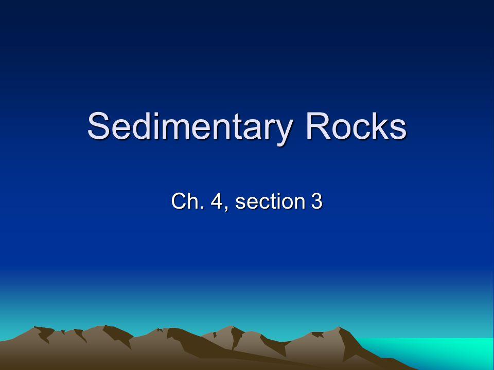 Sedimentary Rocks Ch. 4, section 3