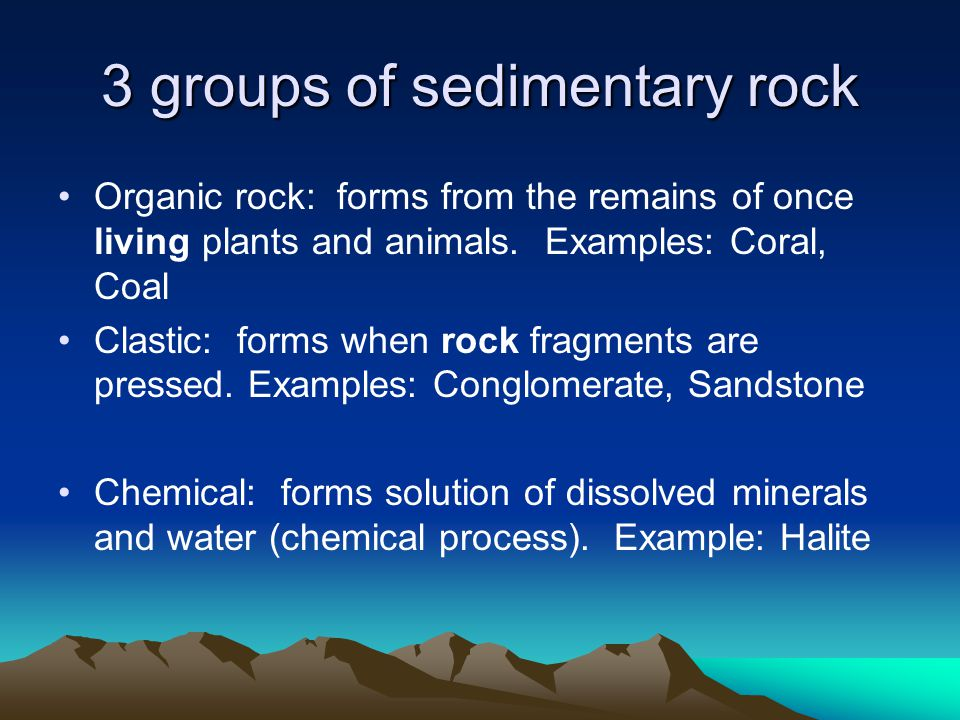 Notes Weathering agents break the rock down into sediment.