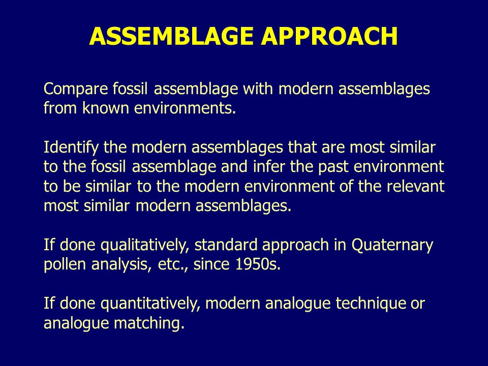 ASSEMBLAGE APPROACH Compare fossil assemblage with modern assemblages from known environments.