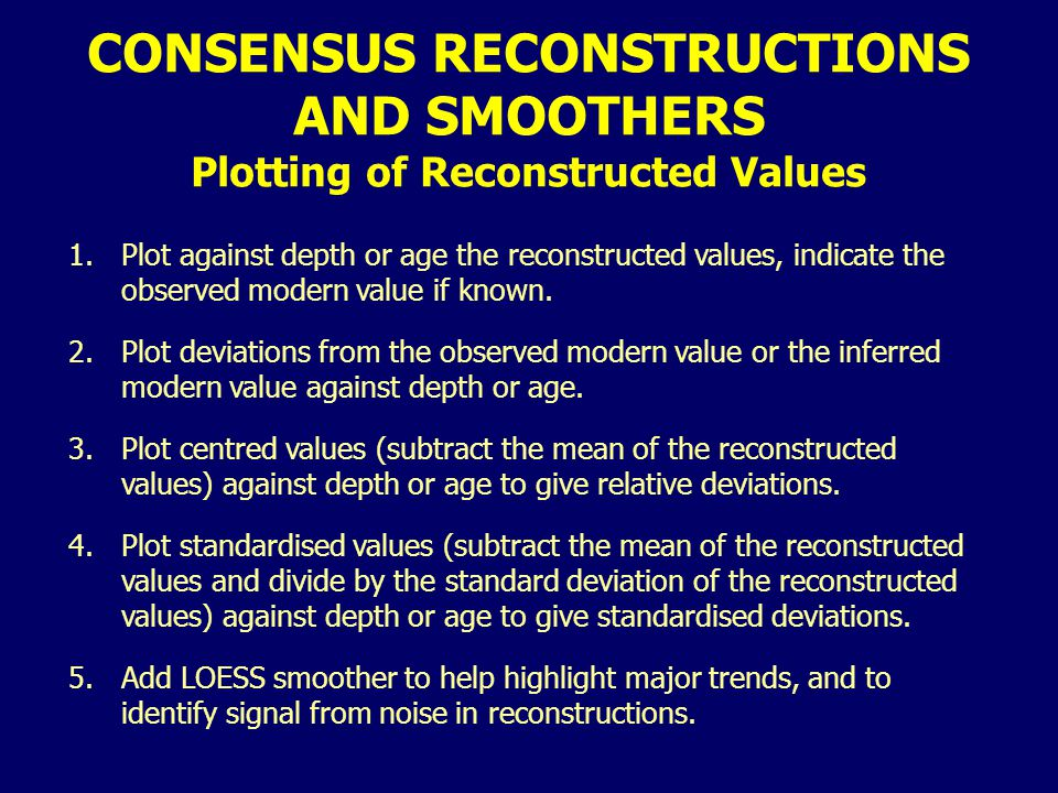 CONSENSUS RECONSTRUCTIONS AND SMOOTHERS Plotting of Reconstructed Values 1.Plot against depth or age the reconstructed values, indicate the observed modern value if known.
