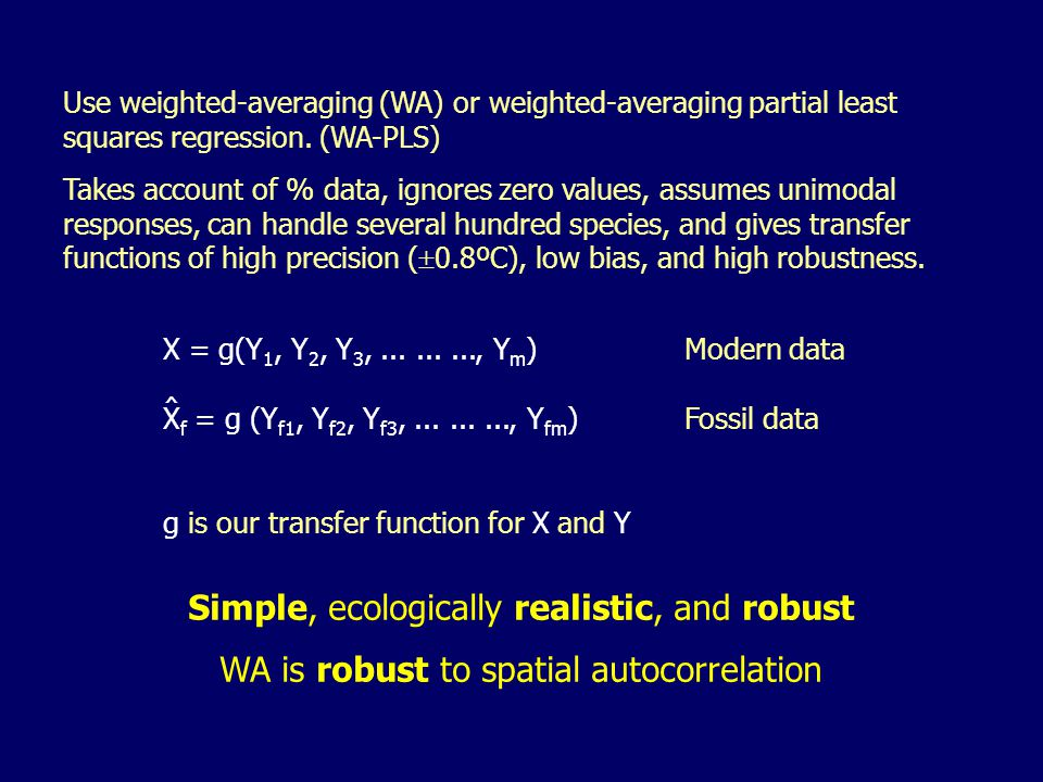 Use weighted-averaging (WA) or weighted-averaging partial least squares regression. (WA-PLS) Takes account of % data, ignores zero values, assumes uni
