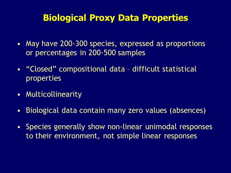 "Biological Proxy Data Properties May have 200-300 species, expressed as proportions or percentages in 200-500 samples ""Closed"" compositional data – di"