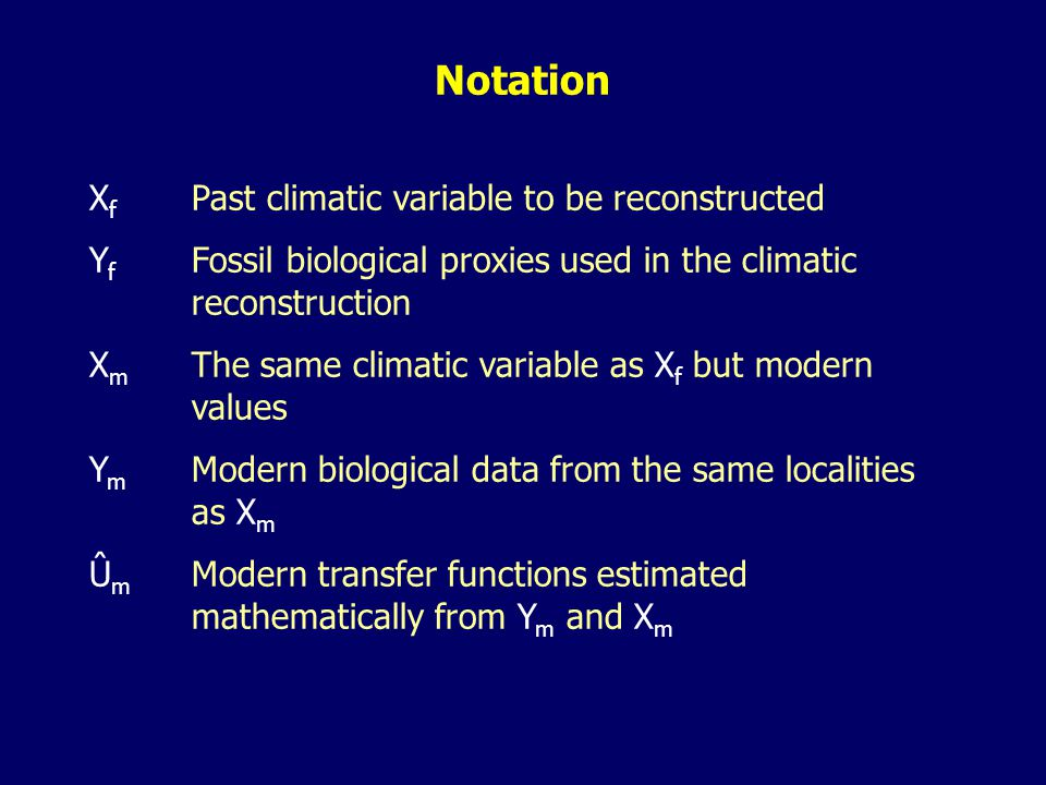 Notation X f Past climatic variable to be reconstructed Y f Fossil biological proxies used in the climatic reconstruction X m The same climatic variab