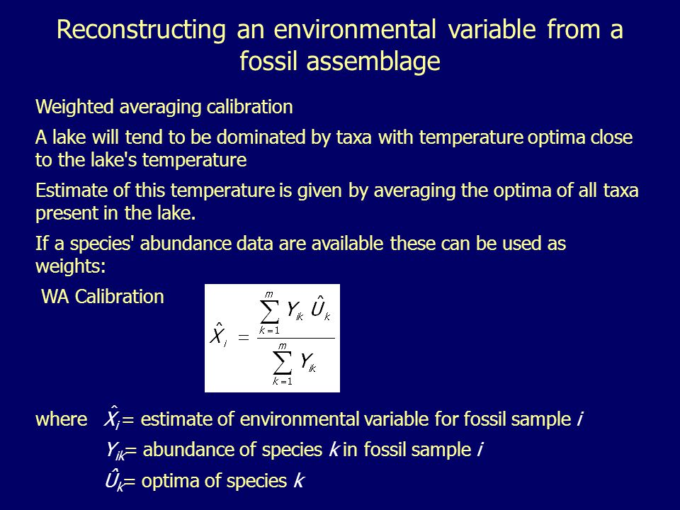 Weighted averaging calibration A lake will tend to be dominated by taxa with temperature optima close to the lake s temperature Estimate of this temperature is given by averaging the optima of all taxa present in the lake.