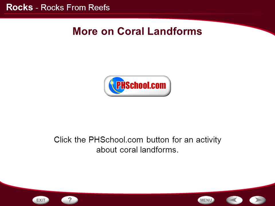 Rocks More on Coral Landforms Click the PHSchool.com button for an activity about coral landforms. - Rocks From Reefs