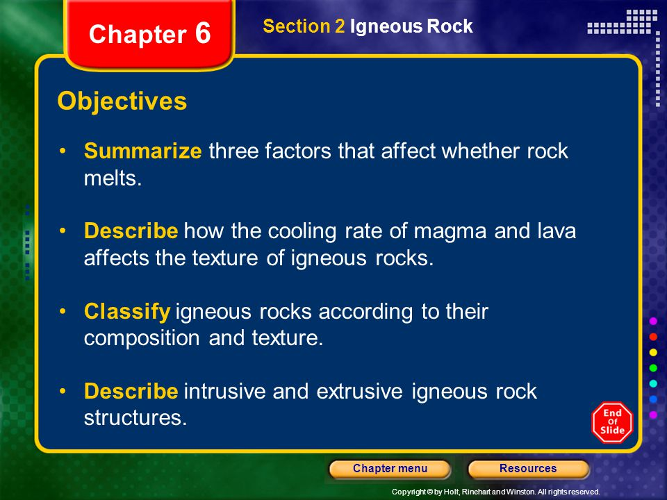 Copyright © by Holt, Rinehart and Winston. All rights reserved. ResourcesChapter menu Section 2 Igneous Rock Chapter 6 Objectives Summarize three fact