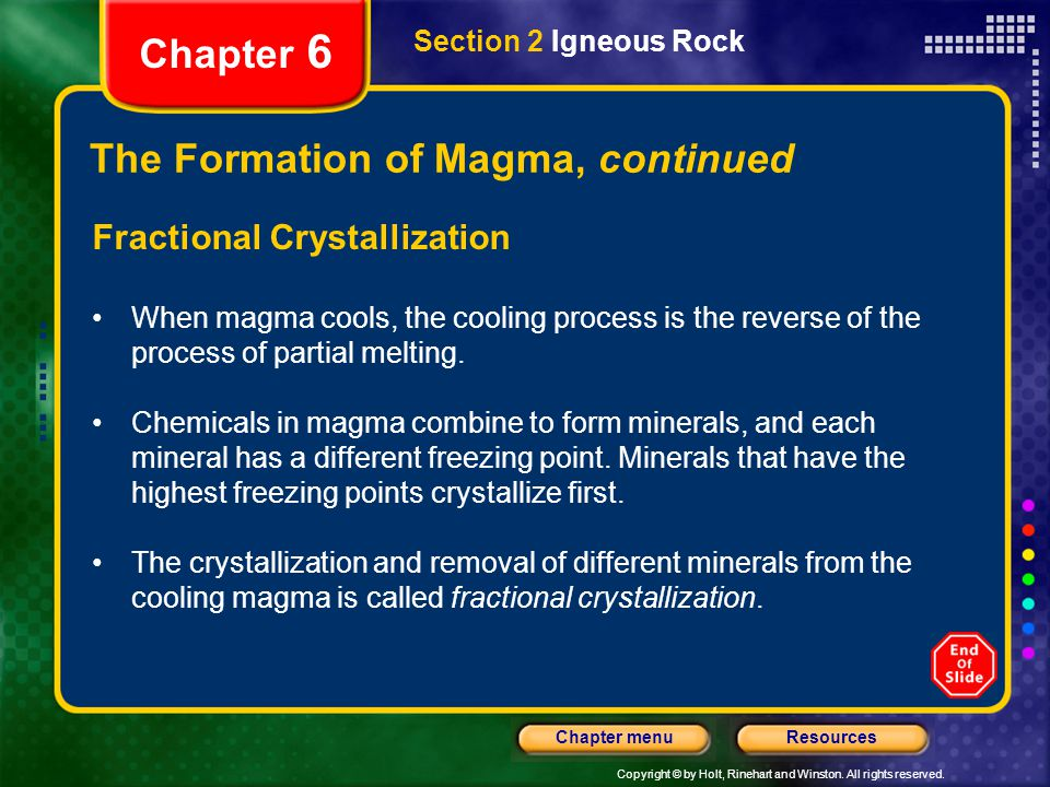 Copyright © by Holt, Rinehart and Winston. All rights reserved. ResourcesChapter menu Section 2 Igneous Rock Chapter 6 The Formation of Magma, continu
