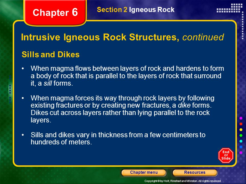 Copyright © by Holt, Rinehart and Winston. All rights reserved. ResourcesChapter menu Section 2 Igneous Rock Chapter 6 Intrusive Igneous Rock Structur