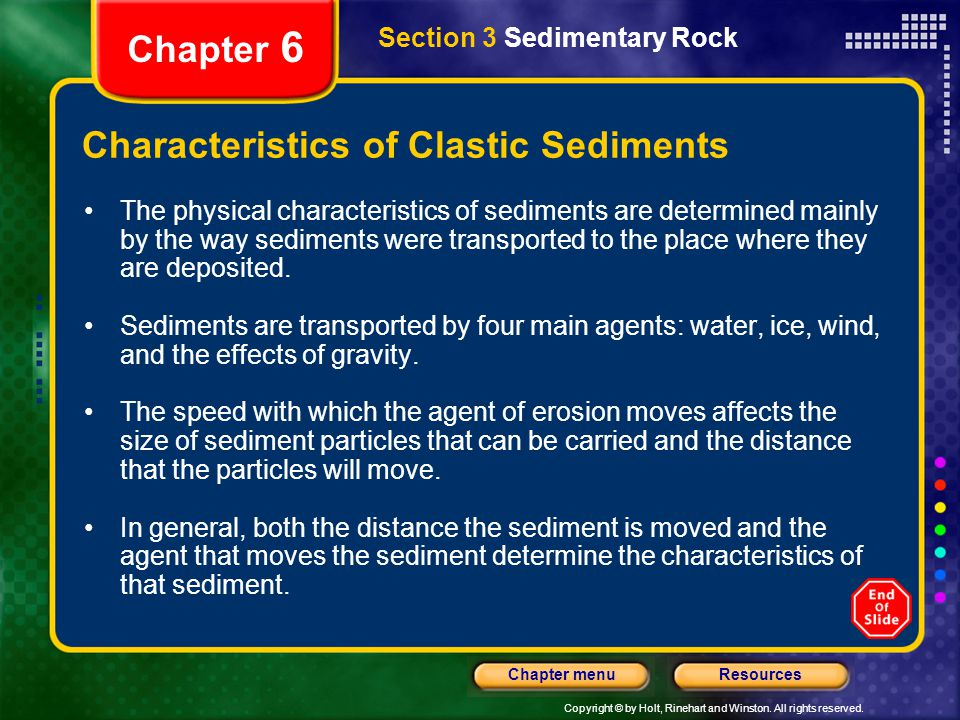 Copyright © by Holt, Rinehart and Winston. All rights reserved. ResourcesChapter menu Section 3 Sedimentary Rock Chapter 6 Characteristics of Clastic