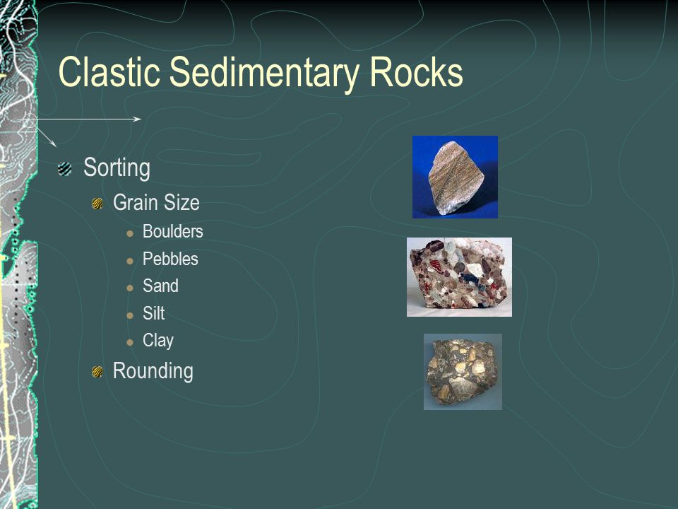 Clastic Sedimentary Rocks Sorting Grain Size Boulders Pebbles Sand Silt Clay Rounding
