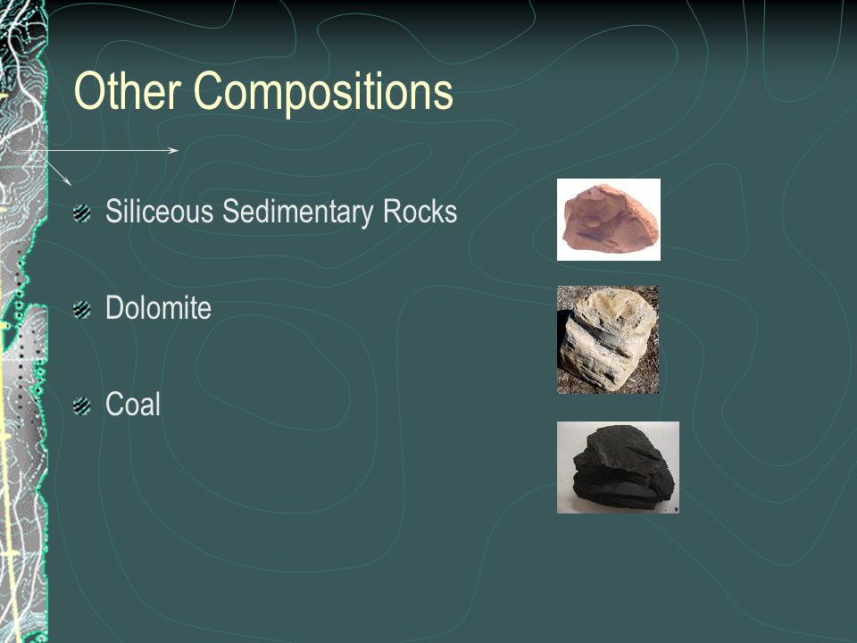 Other Compositions Siliceous Sedimentary Rocks Dolomite Coal